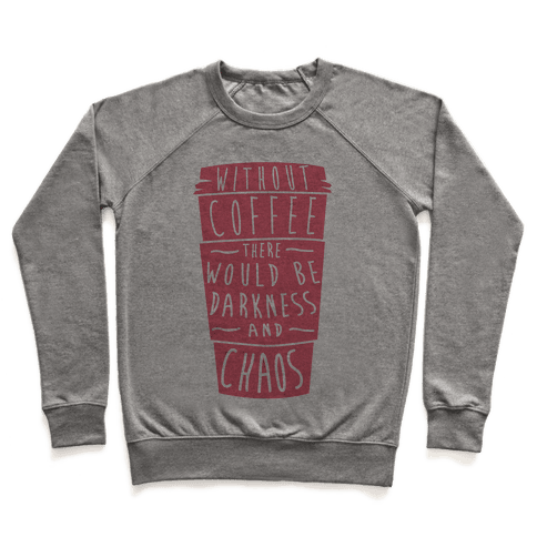 Without Coffee There Would Be Darkness and Chaos Pullover