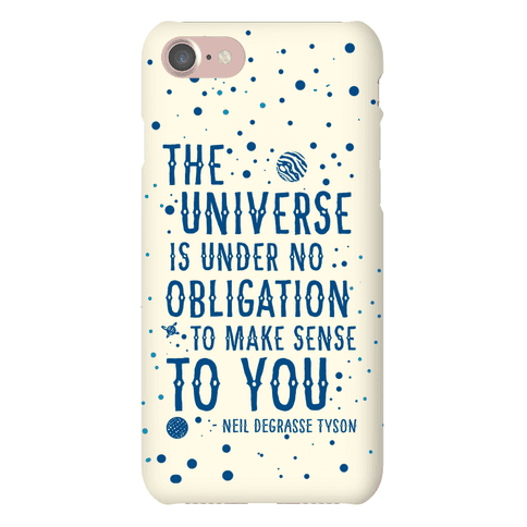 The Universe is Under No Obligation to Make Sense to You Phone Case