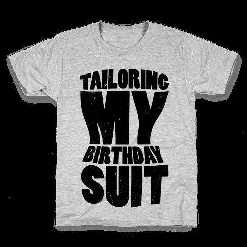 Tailoring My Birthday Suit Kids T-Shirt