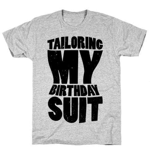 Tailoring My Birthday Suit Mens T-Shirt