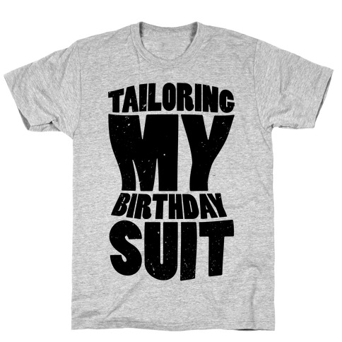 Tailoring My Birthday Suit T-Shirt