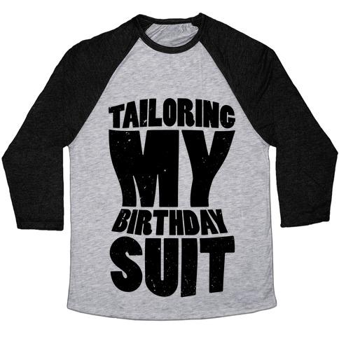 Tailoring My Birthday Suit Baseball Tee