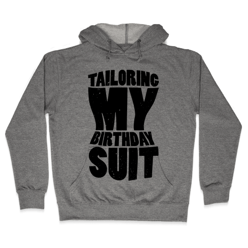 Tailoring My Birthday Suit Hooded Sweatshirt