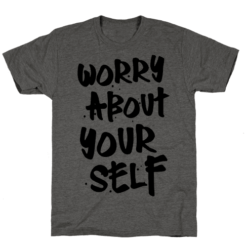 Worry About Yourself Mens T-Shirt
