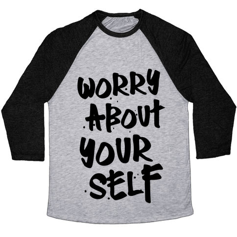 Worry About Yourself Baseball Tee