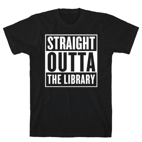 Straight Outta the Library Mens/Unisex T-Shirt
