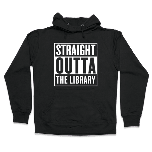 Straight Outta the Library Hooded Sweatshirt