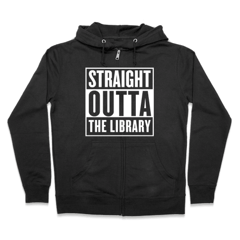 Straight Outta the Library Zip Hoodie