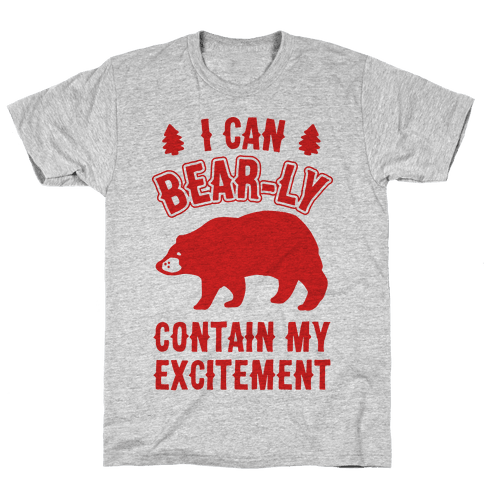 I Can Bear-ly Contain My Excitement Mens T-Shirt
