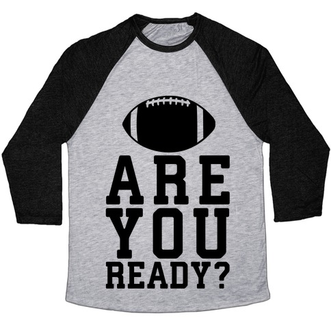 Are You Ready For Some Football? Baseball Tee