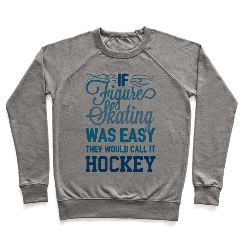 If Figure Skating Was Easy They Would Call It Hockey Pullover