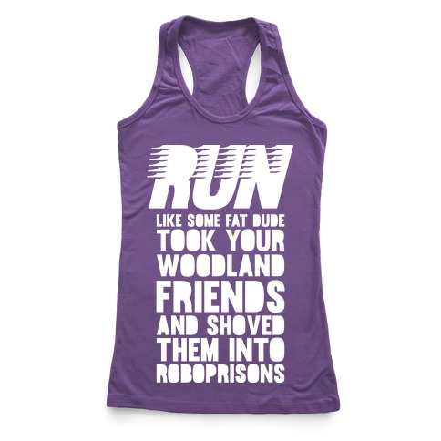 Run Like Some Fat Dude Took Your Woodland Friends Racerback Tank Top