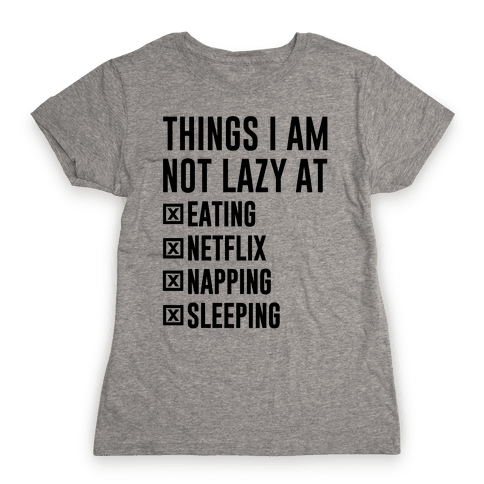 Things I Am Not Lazy Womens T-Shirt