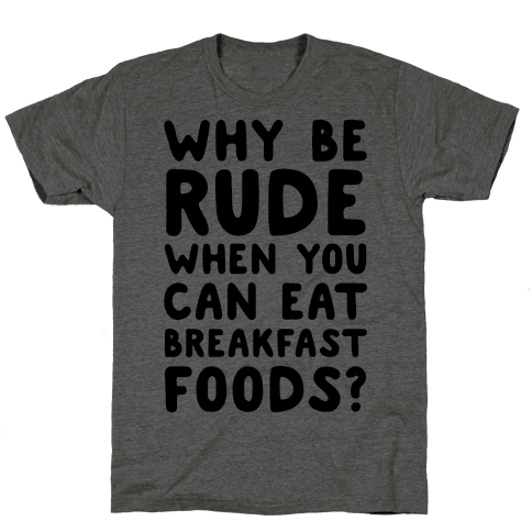 Why Be Rude When You Can Eat Breakfast Foods