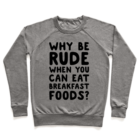 Why Be Rude When You Can Eat Breakfast Foods Pullover