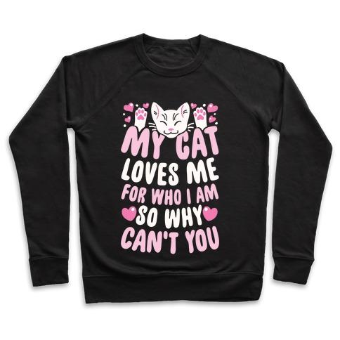My Cat Loves Me For Who I Am So Why Can't You Pullover
