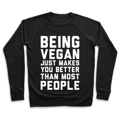 Being Vegan Just Makes You Better than Most People Pullover