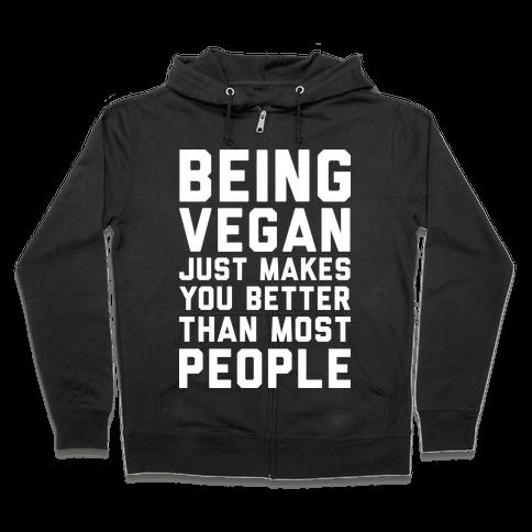 Being Vegan Just Makes You Better than Most People Zip Hoodie