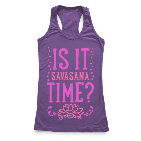 is it savasana time racerback tank  lookhuman
