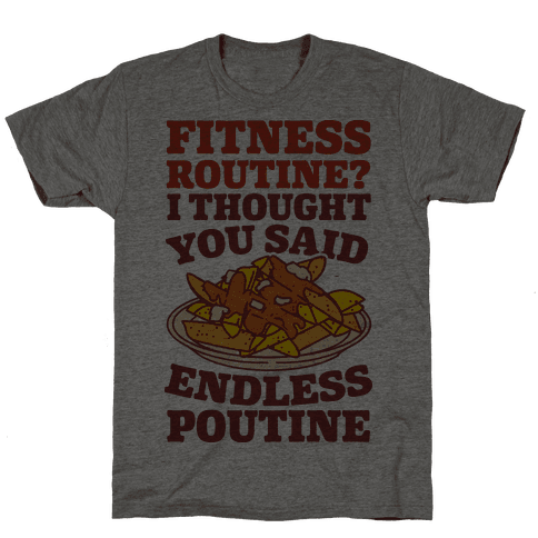 Fitness Routine? I Thought You Said Endless Poutine