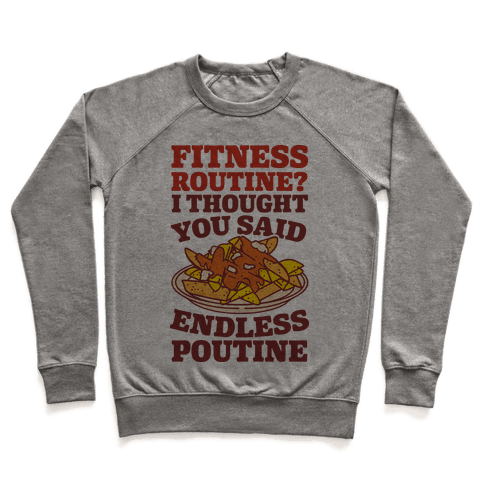 Fitness Routine? I Thought You Said Endless Poutine Pullover