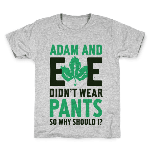 Adam and Eve Didn't Wear Pants So Why Should I? Kids T-Shirt