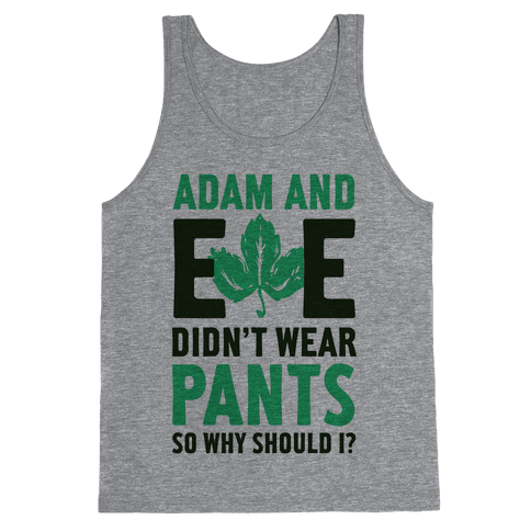 Adam and Eve Didn't Wear Pants So Why Should I? Tank Top