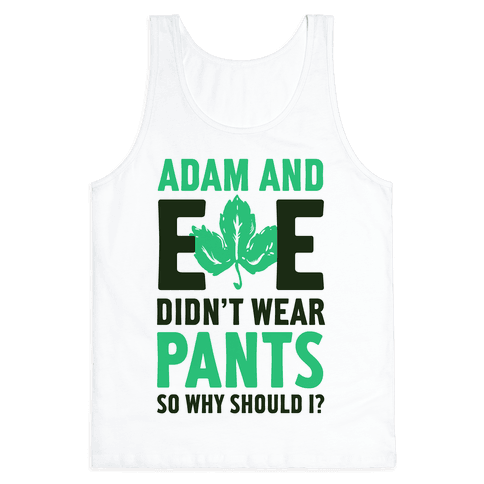 Adam and Eve Didn't Wear Pants So Why Should I?