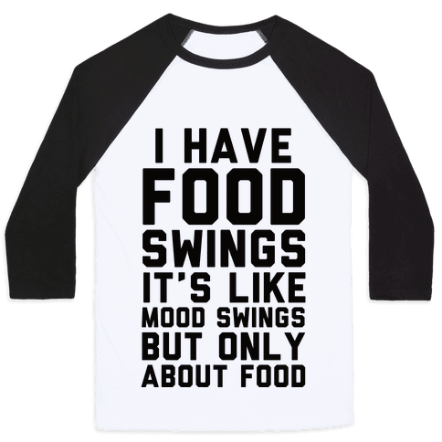 I Have Food Swings Baseball Tee