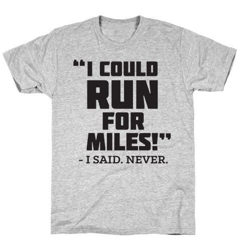 I Could Run For Miles Mens T-Shirt