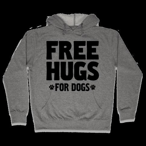 Free Hugs For Dogs Hooded Sweatshirt