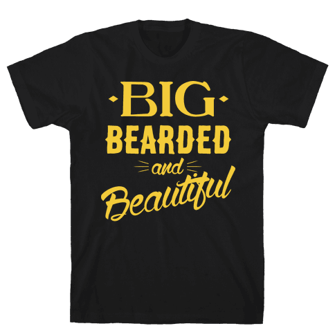 Big, Bearded and Beautiful Mens T-Shirt