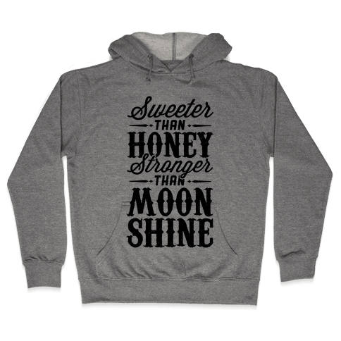 Sweeter Than Honey, Stronger Than Moonshine Hooded Sweatshirt