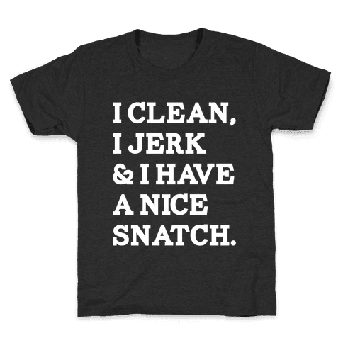 I Clean, I Jerk and I Have a Nice Snatch Kids T-Shirt