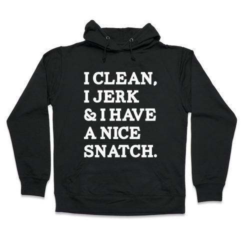 I Clean, I Jerk and I Have a Nice Snatch Hooded Sweatshirt
