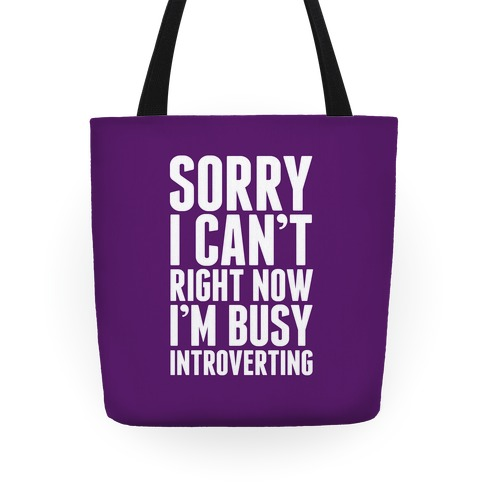 Sorry I Can't Right Now I'm Busy Introverting Tote