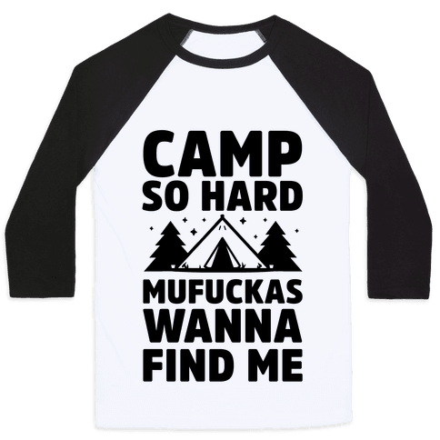 Camp So Hard MuF***as Wanna Find Me Baseball Tee