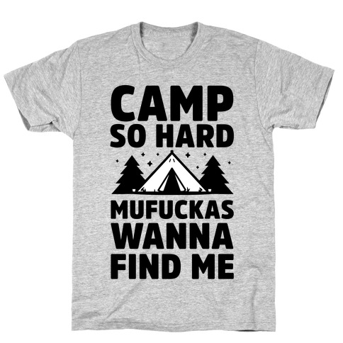 Camp So Hard MuF***as Wanna Find Me Mens T-Shirt