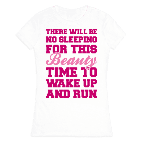 There Will Be No Sleeping For This Beauty Womens T-Shirt