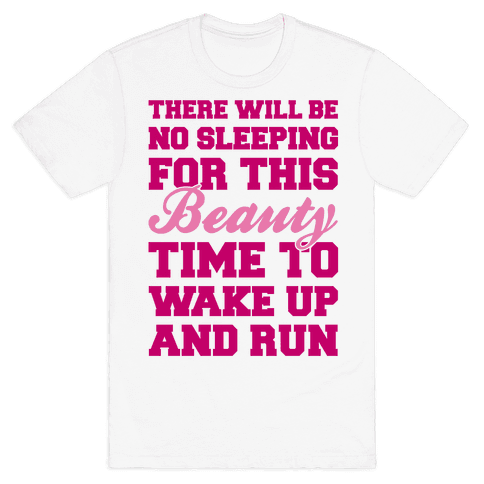 There Will Be No Sleeping For This Beauty Mens T-Shirt