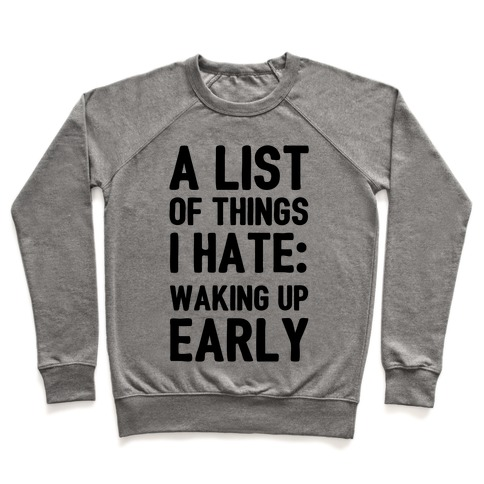 A List Of Things I Hate: Waking Up Early Pullover