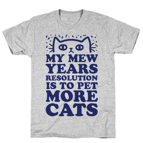 My Mew Years Resolution Is To Pet More Cats Mens T-Shirt