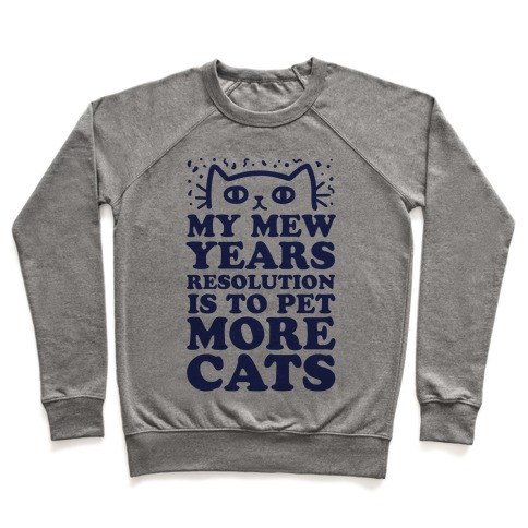 My Mew Years Resolution Is To Pet More Cats Pullover