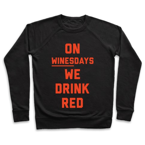 On Winesday We Drink Red Pullover