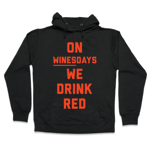 On Winesday We Drink Red Hooded Sweatshirt