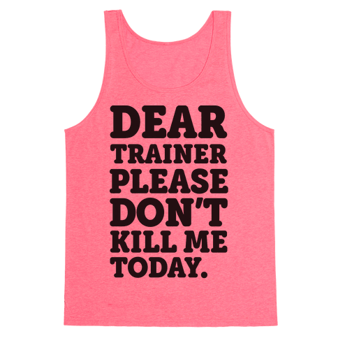 Dear Trainer Please Don't Kill Me Today Tank Top