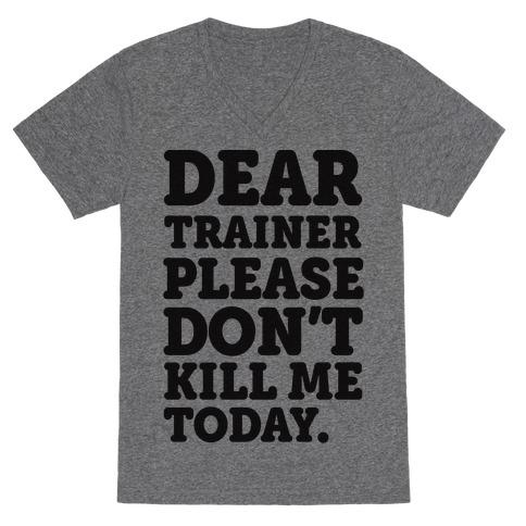 Dear Trainer Please Don't Kill Me Today V-Neck Tee Shirt