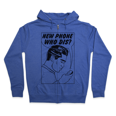 New Phone Who Dis Zip Hoodie