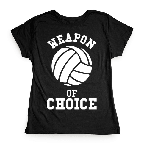 Weapon Of Choice (Volleyball) Womens T-Shirt