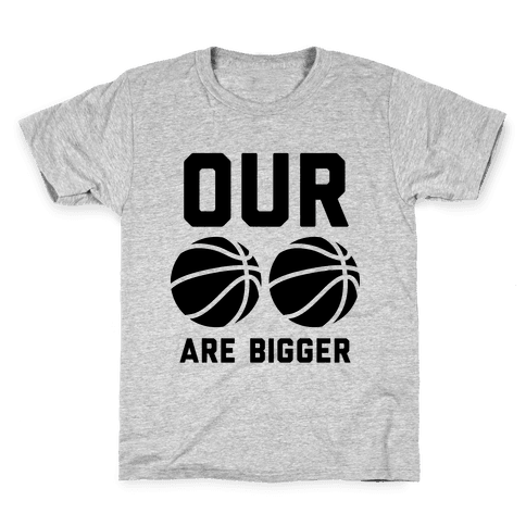 Our Basketballs Are Bigger Kids T-Shirt